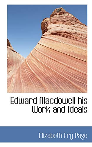 9781110844029: Edward Macdowell his Work and Ideals