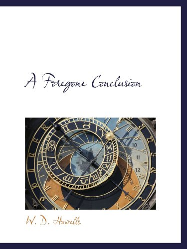 A Foregone Conclusion (9781110849505) by W. D. Howells