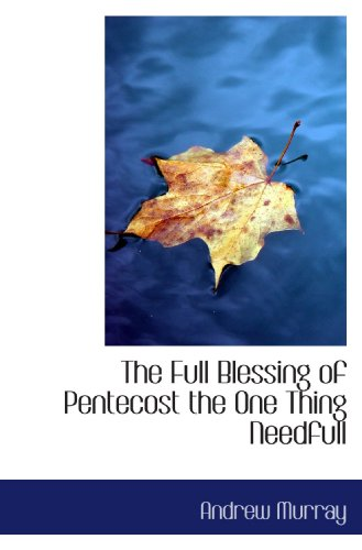9781110850501: The Full Blessing of Pentecost the One Thing Needfull