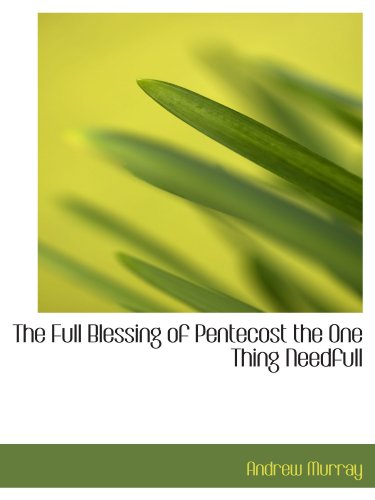 9781110850518: The Full Blessing of Pentecost the One Thing Needfull