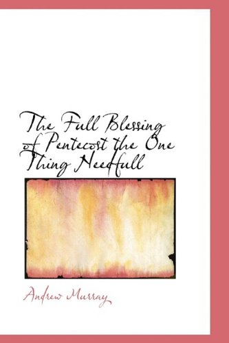 9781110850563: The Full Blessing of Pentecost the One Thing Needfull