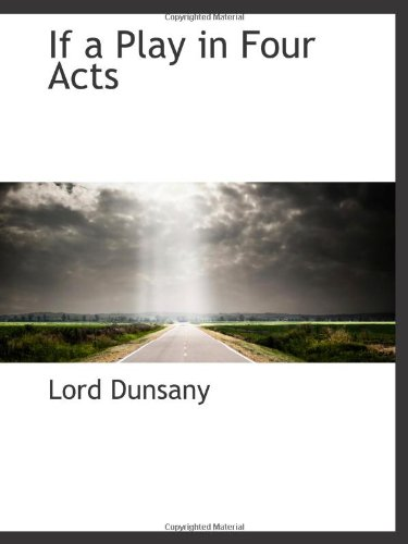 If a Play in Four Acts (9781110858033) by Lord Dunsany