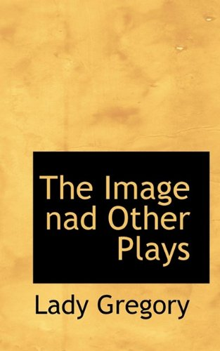 The Image nad Other Plays (1110858264) by Gregory, Lady