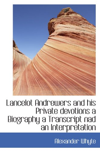9781110863310: Lancelot Andrewers and his Private devotions a Biography a Transcript nad an Interpretation