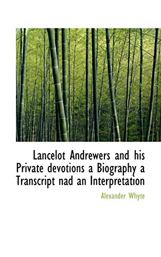 9781110863341: Lancelot Andrewers and his Private devotions a Biography a Transcript nad an Interpretation