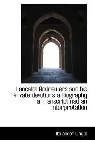 9781110863372: Lancelot Andrewers and his Private devotions a Biography a Transcript nad an Interpretation (Bibliolife Reproduction Series)