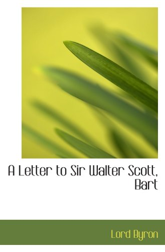 A Letter to Sir Walter Scott, Bart (9781110867332) by Lord Byron