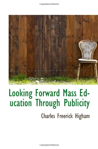 9781110869008: Looking Forward Mass Education Through Publicity
