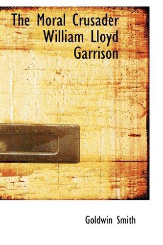 9781110876297: The Moral Crusader William Lloyd Garrison