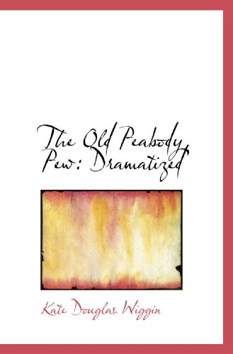 The Old Peabody Pew: Dramatized (9781110884285) by Kate Douglas Wiggin