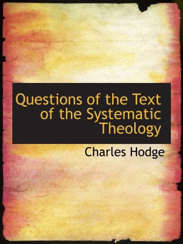 Questions of the Text of the Systematic Theology (1110894007) by Charles Hodge