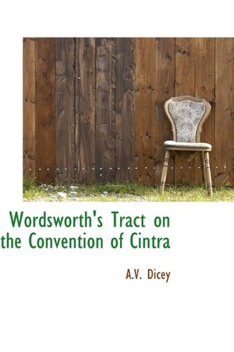 Wordsworth's Tract on the Convention of Cintra: Dicey, A.V.