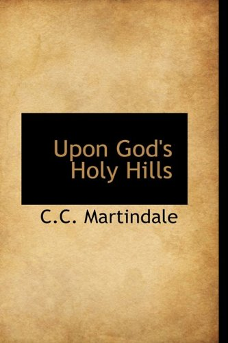 Upon God's Holy Hills (1110902514) by C. C. Martindale