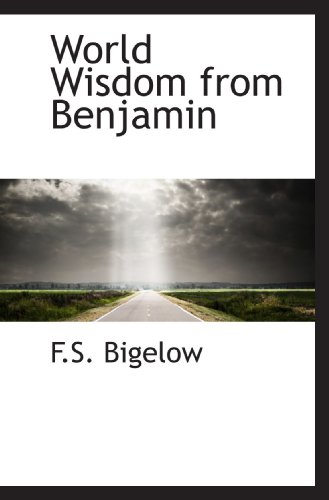 World Wisdom from Benjamin: F.S. Bigelow