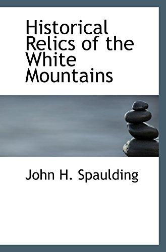 Historical Relics of the White Mountains: John H. Spaulding