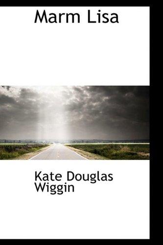 Marm Lisa (9781110913039) by Kate Douglas Wiggin