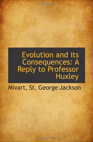 9781110920136: Evolution and its Consequences: A Reply to Professor Huxley