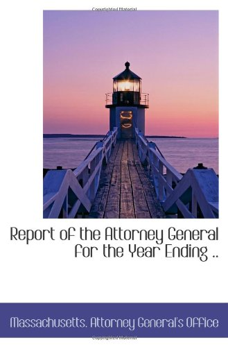 9781110927111: Report of the Attorney General for the Year Ending ..
