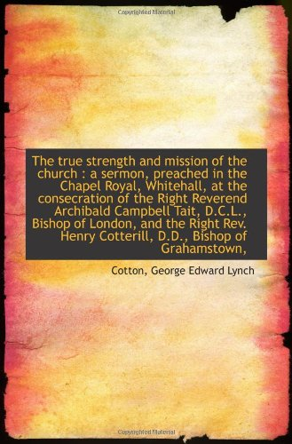 9781110928651: The true strength and mission of the church : a sermon, preached in the Chapel Royal, Whitehall, at