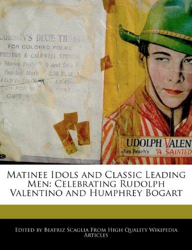 9781110936175: Matinee Idols and Classic Leading Men: Celebrating Rudolph Valentino and Humphrey Bogart