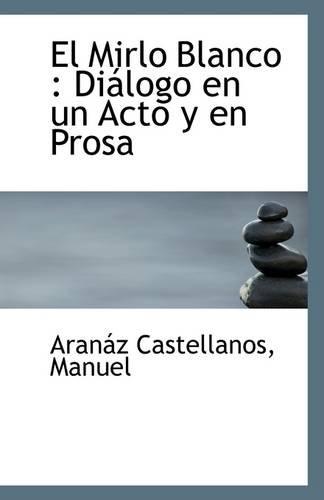 El Mirlo Blanco: Dialogo En Un Acto: Aranaz Castellanos Manuel