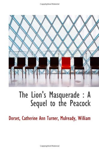 The Lion's Masquerade: A Sequel to the Peacock (1110947186) by Dorset, Catherine Ann Turner
