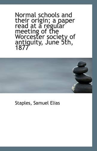 9781110950119: Normal schools and their origin; a paper read at a regular meeting of the Worcester society of antiq