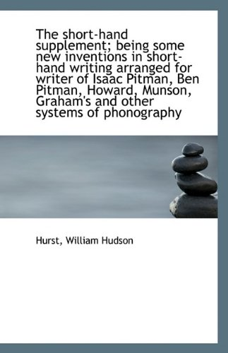 9781110958085: The short-hand supplement; being some new inventions in short-hand writing arranged
