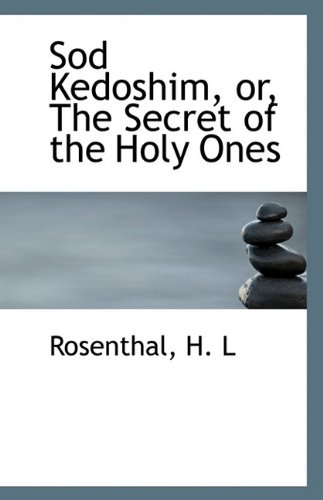 Sod Kedoshim, or, The Secret of the Holy Ones: Rosenthal H. L