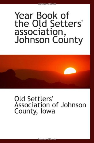 9781110964659: Year Book of the Old Setters' association, Johnson County