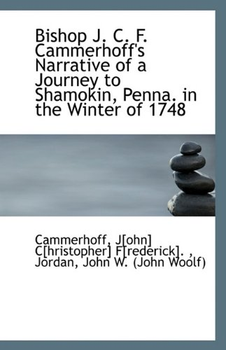 9781110965793: Bishop J. C. F. Cammerhoff's Narrative of a Journey to Shamokin, Penna. in the Winter of 1748