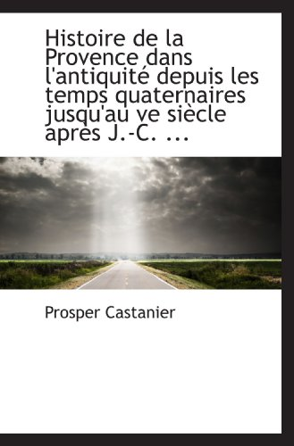9781110971923: Histoire de la Provence dans l'antiquité depuis les temps quaternaires jusqu'au ve siècle après J.-C