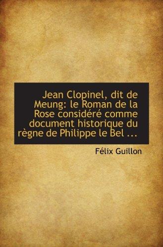 9781110983872: Jean Clopinel, dit de Meung: le Roman de la Rose considéré comme document historique du règne de Phi