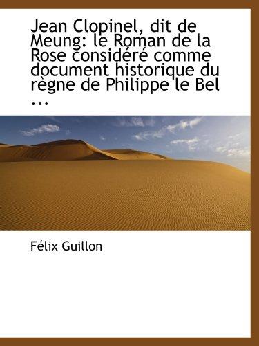 9781110983889: Jean Clopinel, dit de Meung: le Roman de la Rose considéré comme document historique du règne de Phi