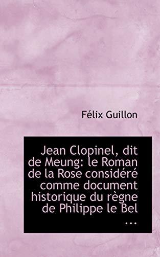 9781110983902: Jean Clopinel, dit de Meung: le Roman de la Rose considéré comme document historique du règne de Phi