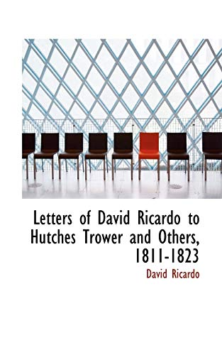 9781110989430: Letters of David Ricardo to Hutches Trower and Others, 1811-1823