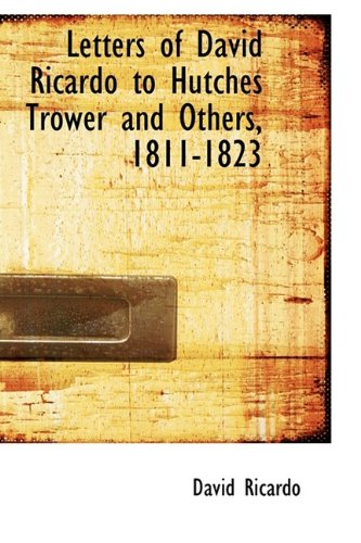9781110989454: Letters of David Ricardo to Hutches Trower and Others, 1811-1823
