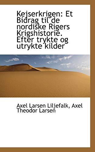 Kejserkrigen: Et Bidrag Til de Nordiske Rigers: Axel Theodor Larsen