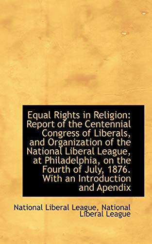 9781110990832: Equal Rights in Religion: Report of the Centennial Congress of Liberals, and Organization of the Nat