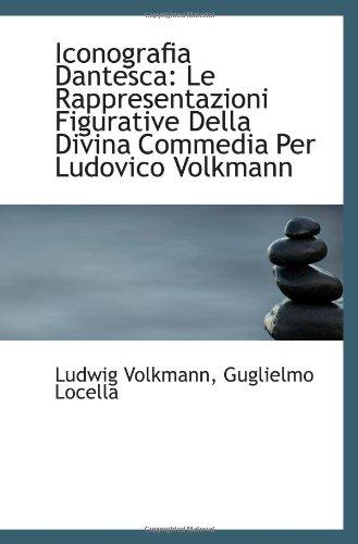 9781110996216: Iconografia Dantesca: Le Rappresentazioni Figurative Della Divina Commedia Per Ludovico Volkmann