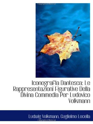 9781110996223: Iconografia Dantesca: Le Rappresentazioni Figurative Della Divina Commedia Per Ludovico Volkmann