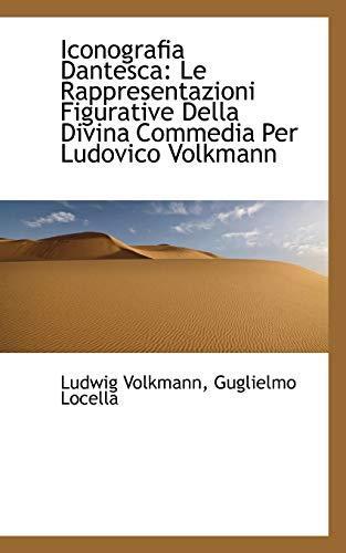 9781110996254: Iconografia Dantesca: Le Rappresentazioni Figurative Della Divina Commedia Per Ludovico Volkmann