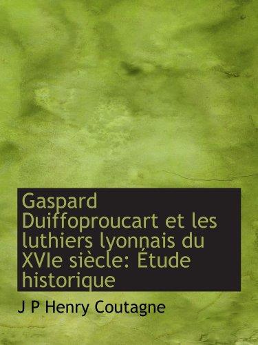 9781110996735: Gaspard Duiffoproucart et les luthiers lyonnais du XVIe siècle: Étude historique