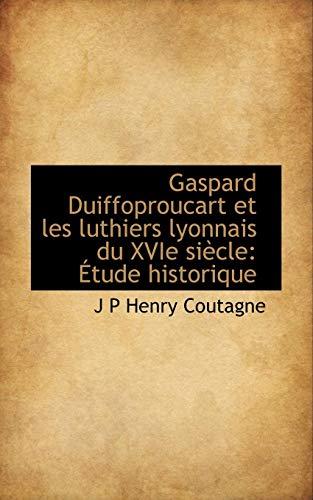 9781110996742: Gaspard Duiffoproucart et les luthiers lyonnais du XVIe siècle: Étude historique