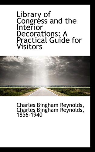 Library of Congress and the Interior Decorations: A Practical Guide for Visitors: Bingham Reynolds,...