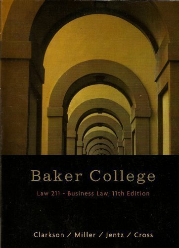 Law 211 - Business Law (Baker College) (1111001367) by Kenneth W. Clarkson; Roger LeRoy Miller; Gaylord A. Jentz; Frank B. Cross