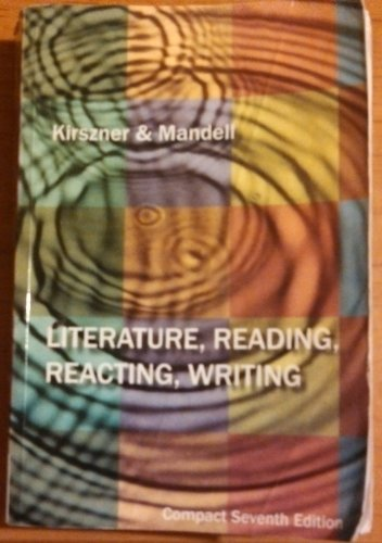 Literature, Reading, Reacting, Writing: Laurie G. Kirszner,