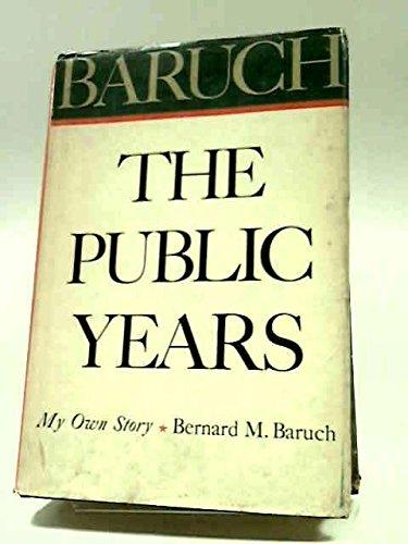 Baruch: The Public Years: BARUCH, Bernard M.