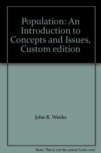 Population: An Introduction to Concepts and Issues, Custom edition: John R. Weeks