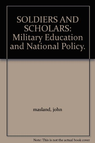 Soldiers and scholars : military education and national policy: Masland, John Wesley